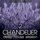 Chandelier, Vol. 2 (Deep House Session) by Various Artists