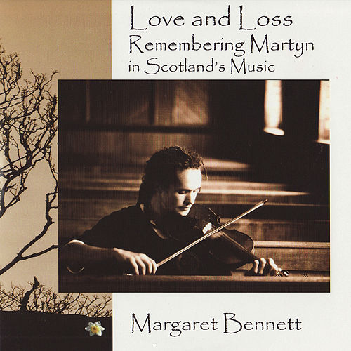 Love and Loss: Remembering Martyn Bennett in Scotland's Music by Margaret Bennett