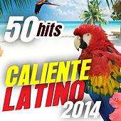 Caliente Latino 2014: 50 Hits (Best Latin Music Selection) by Various Artists