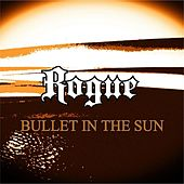 Bullet in the Sun by Rogue