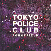 Forcefield by Tokyo Police Club