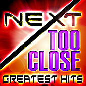 Too Close - Greatest Hits by Next