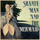 Shanty Man and the Mermaid: Songs of the Sea by Various Artists