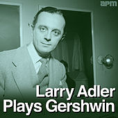 Larry Adler Plays Gershwin by Larry Adler