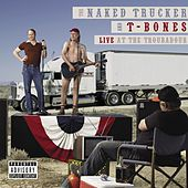 The Naked Trucker And T-Bones: Live At The Troubadour by The Naked Trucker And T-Bones