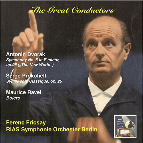 The Great Conductors: Ferenc Fricsay & RIAS Symphonie Orchester, Berlin: Antonin Dvorak: Symphony No.5 in E minor, Op. 95 (The New World) – Sergei Prokofieff: Symphonie Classique, Op. 25 – Maurice Ravel: Bolero by RIAS Symphony Orchestra