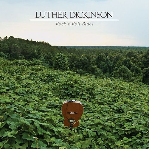 Rock 'n Roll Blues by Luther Dickinson