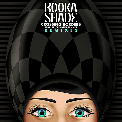 Crossing Borders (Remixes) by Booka Shade