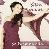 So küsst nur du von Silke Kuhnert