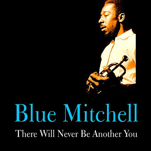 There Will Never Be Another You by Blue Mitchell