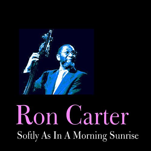Softly As in a Morning Sunrise by Ron Carter