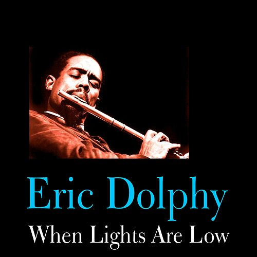 When Lights Are Low by Eric Dolphy