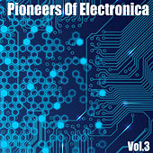 Pioneers of Electronica, Vol. 3 by Various Artists