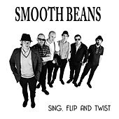 Sing, Flip and Twist by Smooth Beans