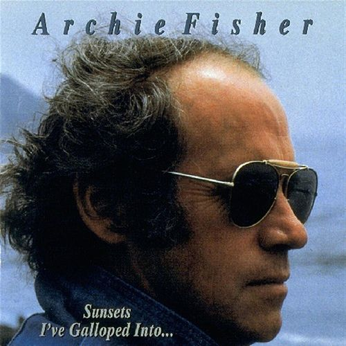 Sunsets I've Galloped Into by Archie Fisher