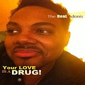 Your Love Is a Drug (Lets Try It Again) by The Real Adonis