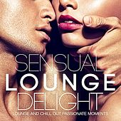 Sensual Loung Delight (Lounge and Chill Out Passionate Moments) by Various Artists