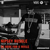 Be Here for a While (feat. Vernardo) von Nipsey Hussle