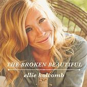 The Broken Beautiful by Ellie Holcomb