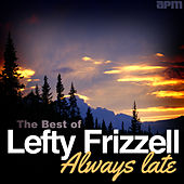 Always Late - The Best of Lefty Frizzell by Lefty Frizzell