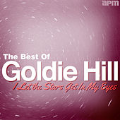 I Let the Stars Get in My Eyes - Best of Goldie Hill by Various Artists