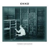 I Know I Am Human by Ekko
