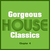 Gorgeous House Classics, Chapt. 4 by Various Artists