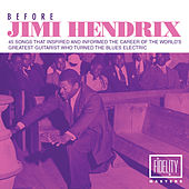 Before Jimi Hendrix - 45 Songs That Inspired and Informed the Career of the World's Greatest Guitarist Who Turned the Blues Electric de Various Artists