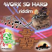 Work so Hard Riddim by Various Artists