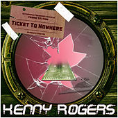 Kenny Rogers - Ticket To Nowhere von Kenny Rogers