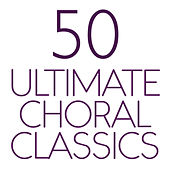 50 Ultimate Choral Classics von Various Artists