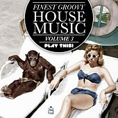 Finest Groovy House Music, Vol. 3 by Various Artists