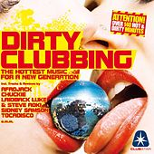 Dirty Clubbing, Vol. 1 (The Hottest Music for a New Generation) by Various Artists