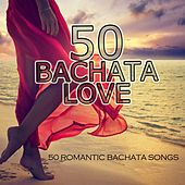 50 Bachata Love (50 Romantic Bachata Songs) by Various Artists