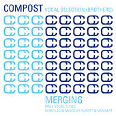 Compost Vocal Selection (Brothers) - Merging - Male Vocal Tunes - compiled & mixed by Rupe by Various Artists