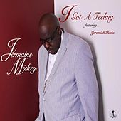 I Got a Feeling (feat. Jeremiah Hicks) by Jermaine Mickey