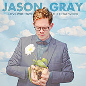 Love Will Have The Final Word by Jason Gray