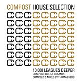 Compost House Selection - 10.000 Leagues Deeper - Compost House Cosmos - compiled and mixed by Thoma de Various Artists