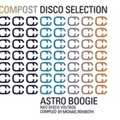 Compost Disco Selection Vol. 1 - Astro Boogie - Neo Disco Voltage compiled by Michael Reinboth by Various Artists
