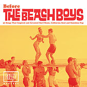 Before the Beach Boys: 50 Songs That Inspired and Invented Surf Music, California Soul and Sunshine Pop by Various Artists