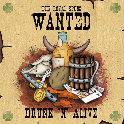 Wanted: Drunk 'n' Alive by The Royal Spuds