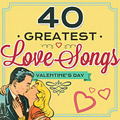 40 Greatest Love Songs - Valentine's Day by Various Artists