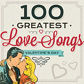 100 Greatest Love Songs - Valentine's Day by Various Artists