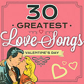 30 Greatest Love Songs - Valentine's Day di Various Artists