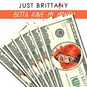 Betta Have My Money by Just Brittany