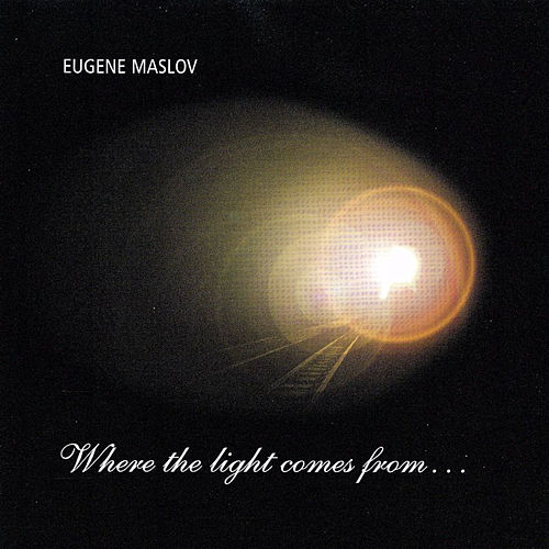Where the Light Comes From by Eugene Maslov