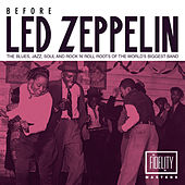 Before Led Zeppelin - The Blues, Jazz, Soul and Rock 'N' Roll Roots of the World's Biggest Band by Various Artists