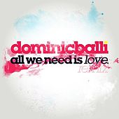 All We Need Is Love Remix Feat. Paul Wright by Dominic Balli