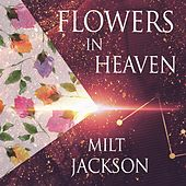 Flowers In Heaven by Milt Jackson