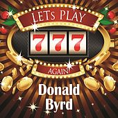 Lets play again by Donald Byrd